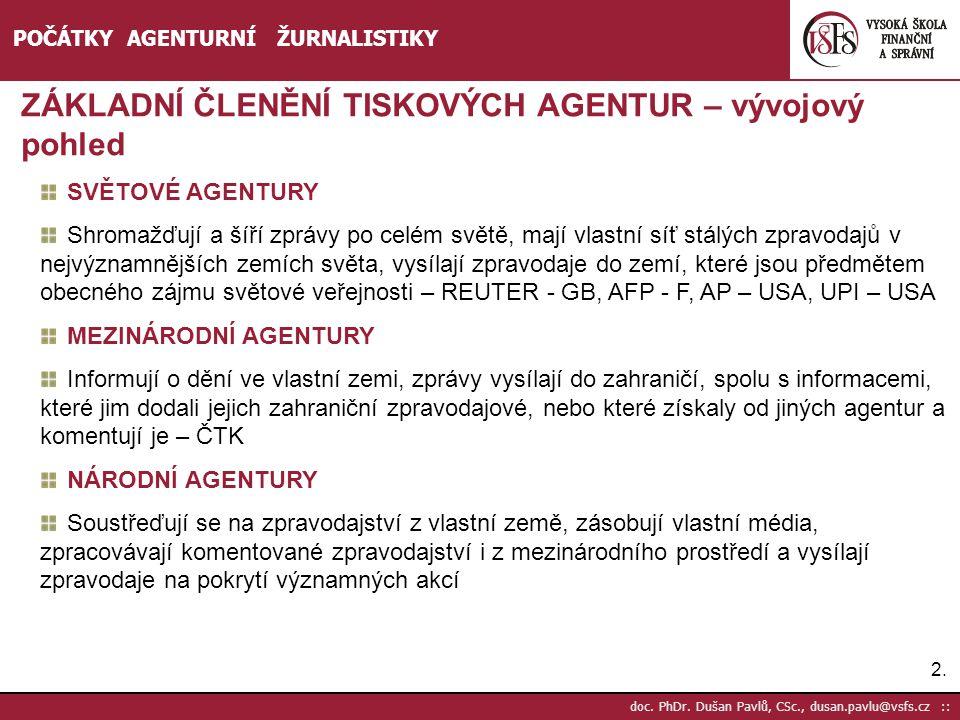 2.2. doc. PhDr. Dušan Pavlů, CSc., dusan.pavlu@vsfs.cz :: POČÁTKY AGENTURNÍ ŽURNALISTIKY ZÁKLADNÍ ČLENĚNÍ TISKOVÝCH AGENTUR – vývojový pohled SVĚTOVÉ