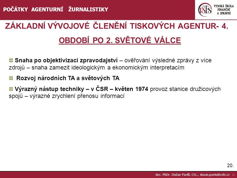 20. doc. PhDr. Dušan Pavlů, CSc., dusan.pavlu@vsfs.cz :: POČÁTKY AGENTURNÍ ŽURNALISTIKY ZÁKLADNÍ VÝVOJOVÉ ČLENĚNÍ TISKOVÝCH AGENTUR- 4. OBDOBÍ PO 2. S