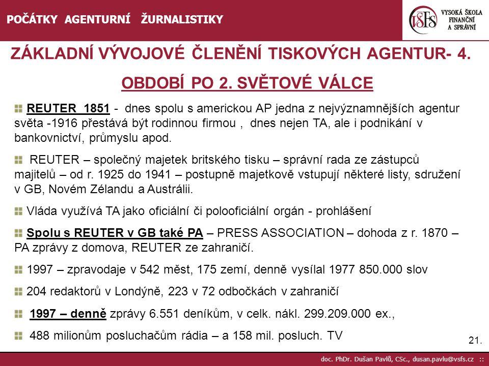 21. doc. PhDr. Dušan Pavlů, CSc., dusan.pavlu@vsfs.cz :: POČÁTKY AGENTURNÍ ŽURNALISTIKY ZÁKLADNÍ VÝVOJOVÉ ČLENĚNÍ TISKOVÝCH AGENTUR- 4. OBDOBÍ PO 2. S