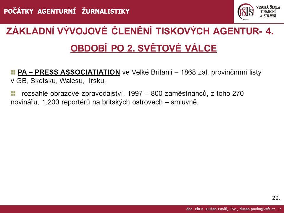 22. doc. PhDr. Dušan Pavlů, CSc., dusan.pavlu@vsfs.cz :: POČÁTKY AGENTURNÍ ŽURNALISTIKY ZÁKLADNÍ VÝVOJOVÉ ČLENĚNÍ TISKOVÝCH AGENTUR- 4. OBDOBÍ PO 2. S