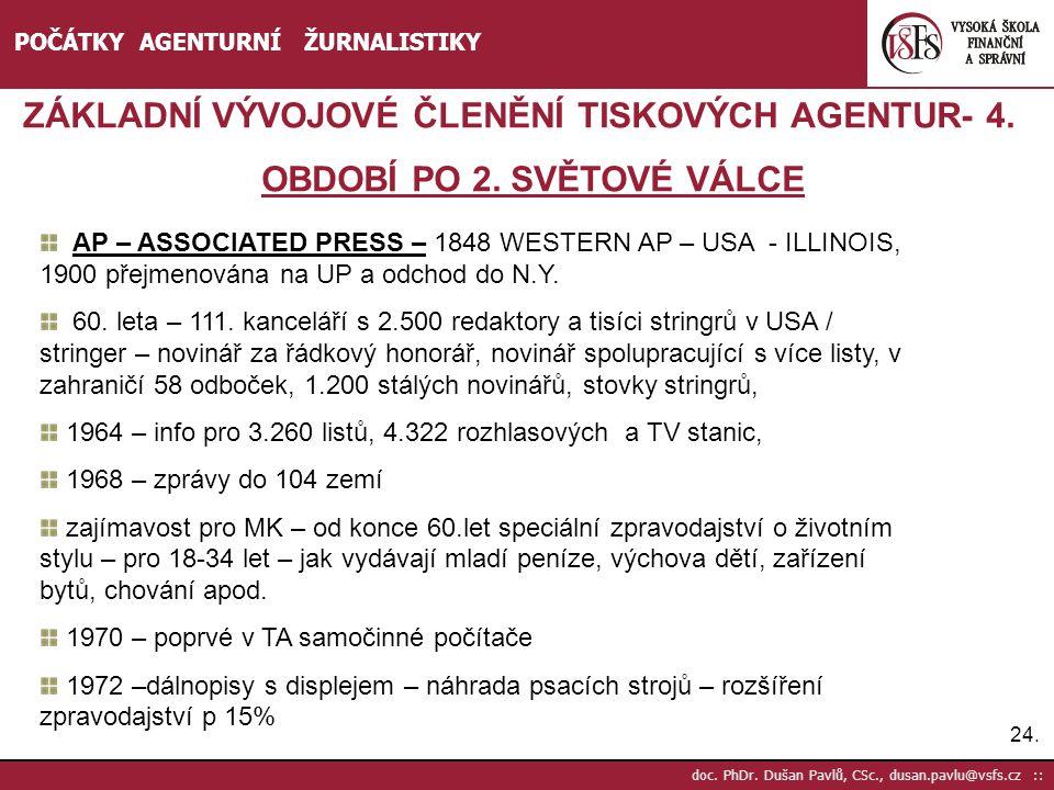 24. doc. PhDr. Dušan Pavlů, CSc., dusan.pavlu@vsfs.cz :: POČÁTKY AGENTURNÍ ŽURNALISTIKY ZÁKLADNÍ VÝVOJOVÉ ČLENĚNÍ TISKOVÝCH AGENTUR- 4. OBDOBÍ PO 2. S