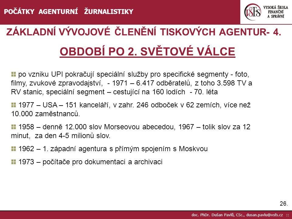 26. doc. PhDr. Dušan Pavlů, CSc., dusan.pavlu@vsfs.cz :: POČÁTKY AGENTURNÍ ŽURNALISTIKY ZÁKLADNÍ VÝVOJOVÉ ČLENĚNÍ TISKOVÝCH AGENTUR- 4. OBDOBÍ PO 2. S