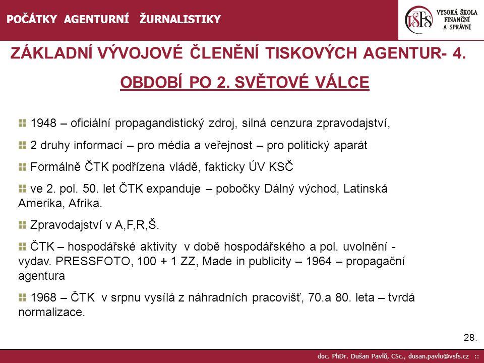 28. doc. PhDr. Dušan Pavlů, CSc., dusan.pavlu@vsfs.cz :: POČÁTKY AGENTURNÍ ŽURNALISTIKY ZÁKLADNÍ VÝVOJOVÉ ČLENĚNÍ TISKOVÝCH AGENTUR- 4. OBDOBÍ PO 2. S