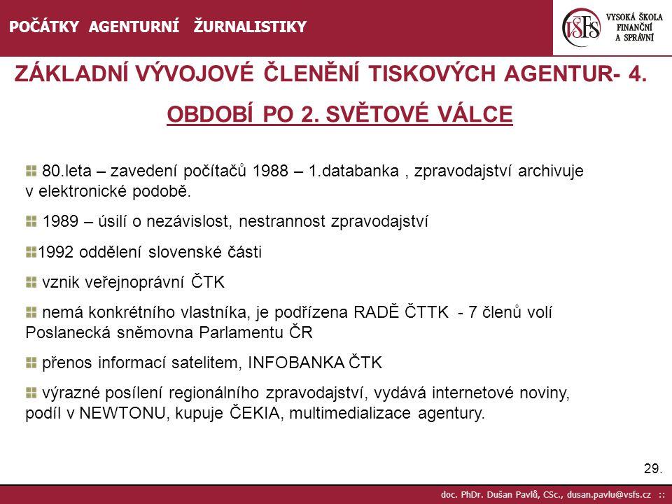 29. doc. PhDr. Dušan Pavlů, CSc., dusan.pavlu@vsfs.cz :: POČÁTKY AGENTURNÍ ŽURNALISTIKY ZÁKLADNÍ VÝVOJOVÉ ČLENĚNÍ TISKOVÝCH AGENTUR- 4. OBDOBÍ PO 2. S