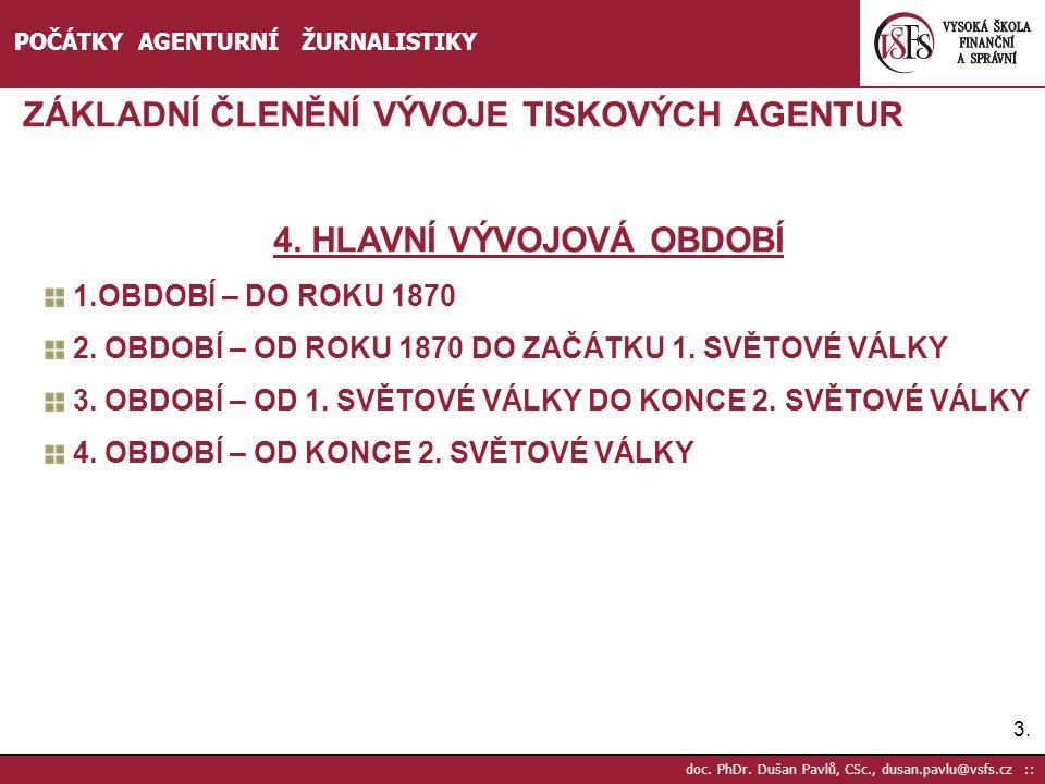 3.3. doc. PhDr. Dušan Pavlů, CSc., dusan.pavlu@vsfs.cz :: POČÁTKY AGENTURNÍ ŽURNALISTIKY ZÁKLADNÍ ČLENĚNÍ VÝVOJE TISKOVÝCH AGENTUR 4. HLAVNÍ VÝVOJOVÁ