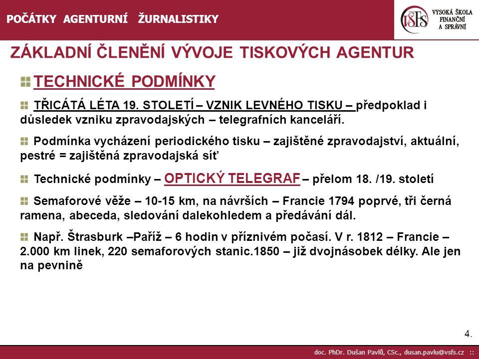 4.4. doc. PhDr. Dušan Pavlů, CSc., dusan.pavlu@vsfs.cz :: POČÁTKY AGENTURNÍ ŽURNALISTIKY ZÁKLADNÍ ČLENĚNÍ VÝVOJE TISKOVÝCH AGENTUR TECHNICKÉ PODMÍNKY