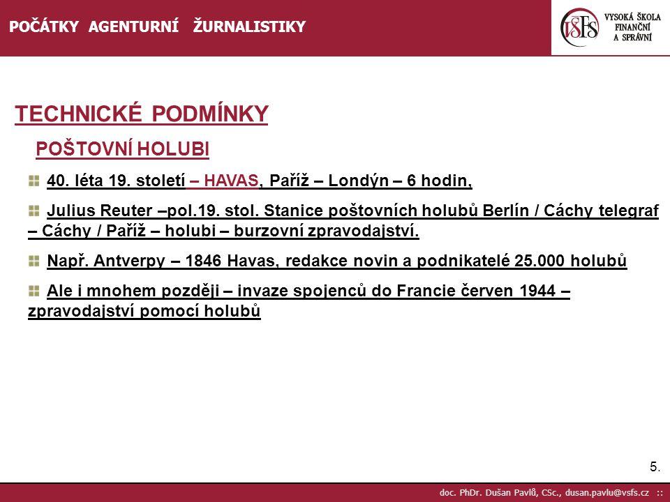 5.5. doc. PhDr. Dušan Pavlů, CSc., dusan.pavlu@vsfs.cz :: POČÁTKY AGENTURNÍ ŽURNALISTIKY TECHNICKÉ PODMÍNKY POŠTOVNÍ HOLUBI 40. léta 19. století – HAV