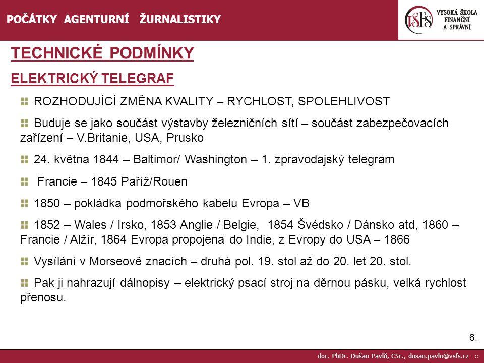 6.6. doc. PhDr. Dušan Pavlů, CSc., dusan.pavlu@vsfs.cz :: POČÁTKY AGENTURNÍ ŽURNALISTIKY TECHNICKÉ PODMÍNKY ELEKTRICKÝ TELEGRAF ROZHODUJÍCÍ ZMĚNA KVAL