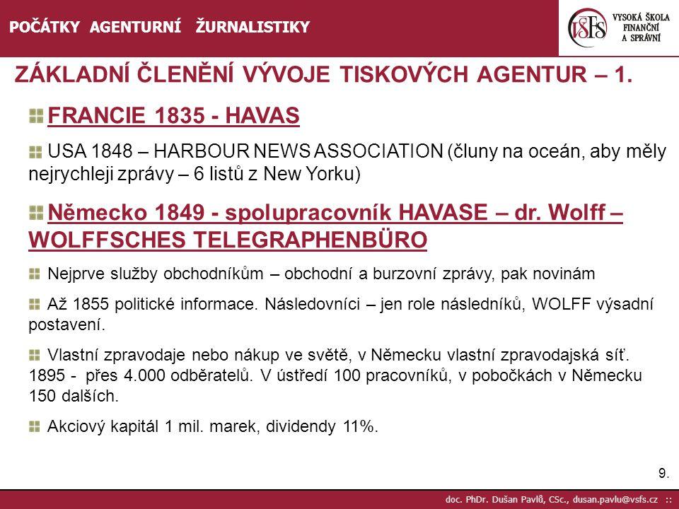 9.9. doc. PhDr. Dušan Pavlů, CSc., dusan.pavlu@vsfs.cz :: POČÁTKY AGENTURNÍ ŽURNALISTIKY ZÁKLADNÍ ČLENĚNÍ VÝVOJE TISKOVÝCH AGENTUR – 1. FRANCIE 1835 -