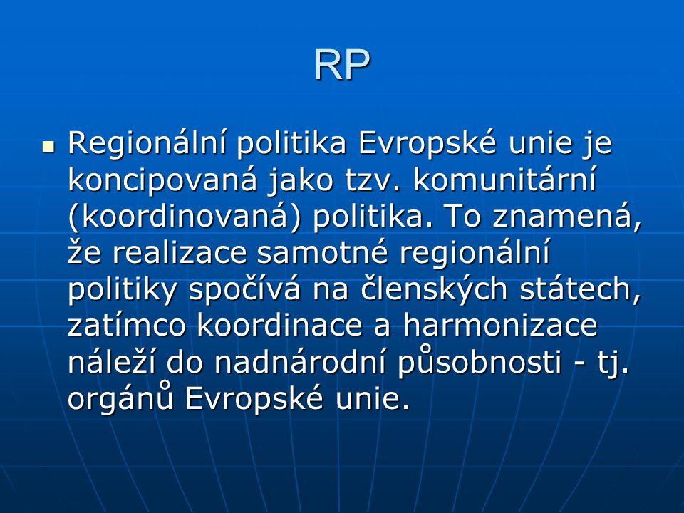RP Regionální politika Evropské unie je koncipovaná jako tzv. komunitární (koordinovaná) politika. To znamená, že realizace samotné regionální politik