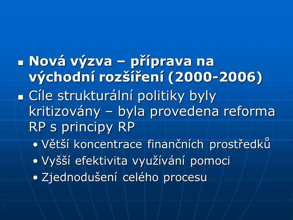 Nová výzva – příprava na východní rozšíření (2000-2006) Nová výzva – příprava na východní rozšíření (2000-2006) Cíle strukturální politiky byly kritiz