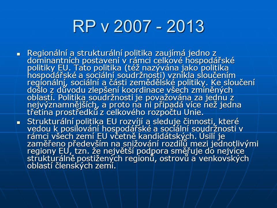 RP v 2007 - 2013 Regionální a strukturální politika zaujímá jedno z dominantních postavení v rámci celkové hospodářské politiky EU. Tato politika (též