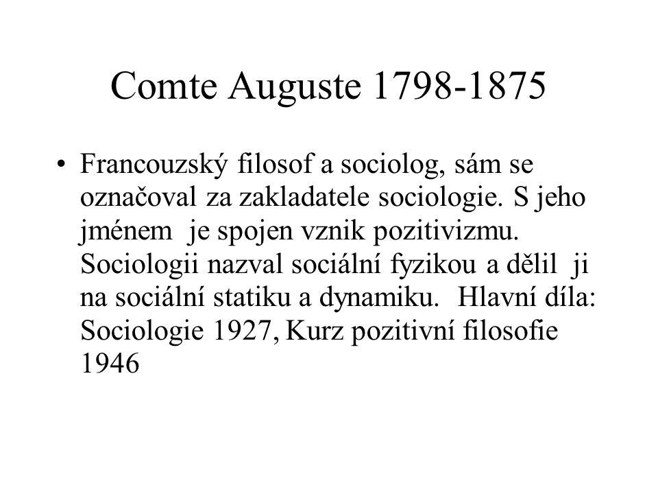 Comte Auguste 1798-1875 Francouzský filosof a sociolog, sám se označoval za zakladatele sociologie.