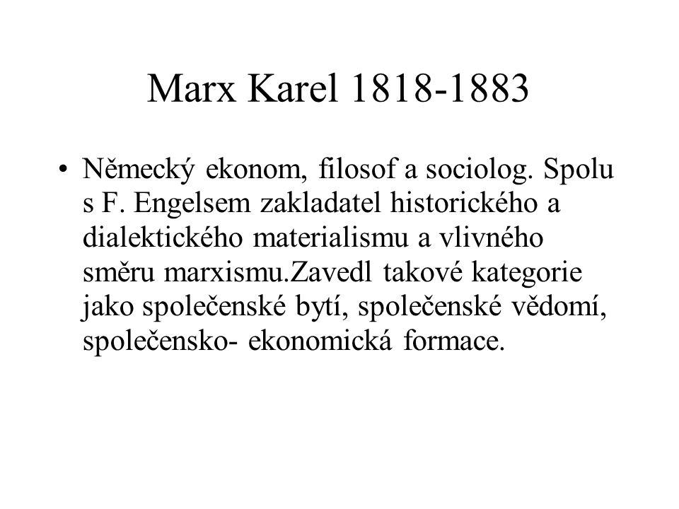 Marx Karel 1818-1883 Německý ekonom, filosof a sociolog.