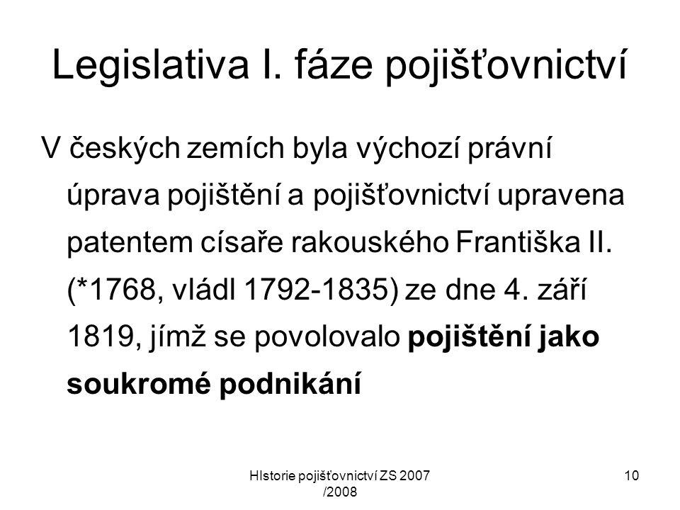 HIstorie pojišťovnictví ZS 2007 /2008 10 Legislativa I. fáze pojišťovnictví V českých zemích byla výchozí právní úprava pojištění a pojišťovnictví upr