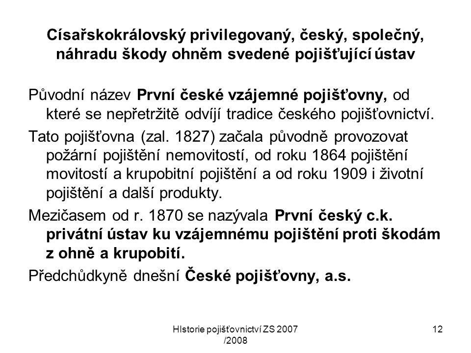 HIstorie pojišťovnictví ZS 2007 /2008 12 Císařskokrálovský privilegovaný, český, společný, náhradu škody ohněm svedené pojišťující ústav Původní název