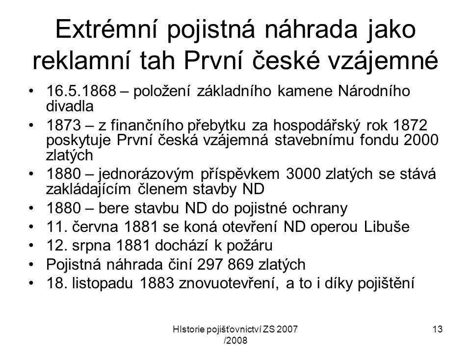 HIstorie pojišťovnictví ZS 2007 /2008 13 Extrémní pojistná náhrada jako reklamní tah První české vzájemné 16.5.1868 – položení základního kamene Národ