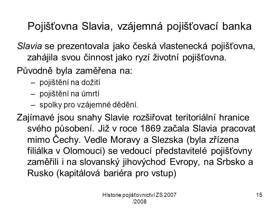HIstorie pojišťovnictví ZS 2007 /2008 15 Pojišťovna Slavia, vzájemná pojišťovací banka Slavia se prezentovala jako česká vlastenecká pojišťovna, zaháj