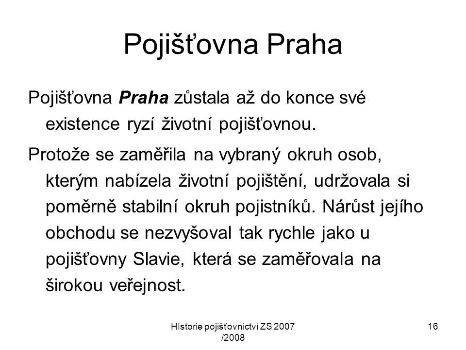 HIstorie pojišťovnictví ZS 2007 /2008 16 Pojišťovna Praha Pojišťovna Praha zůstala až do konce své existence ryzí životní pojišťovnou. Protože se zamě