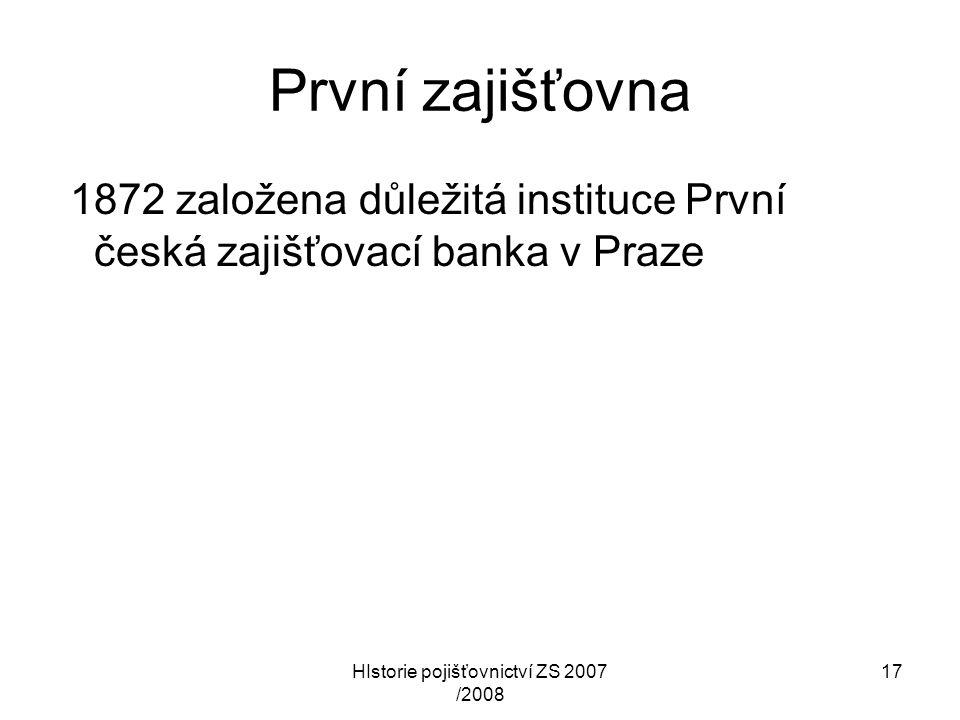 HIstorie pojišťovnictví ZS 2007 /2008 17 První zajišťovna 1872 založena důležitá instituce První česká zajišťovací banka v Praze