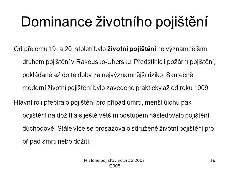 HIstorie pojišťovnictví ZS 2007 /2008 19 Dominance životního pojištění Od přelomu 19. a 20. století bylo životní pojištění nejvýznamnějším druhem poji