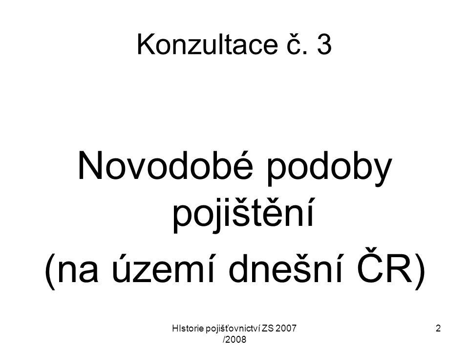 HIstorie pojišťovnictví ZS 2007 /2008 2 Konzultace č. 3 Novodobé podoby pojištění (na území dnešní ČR)