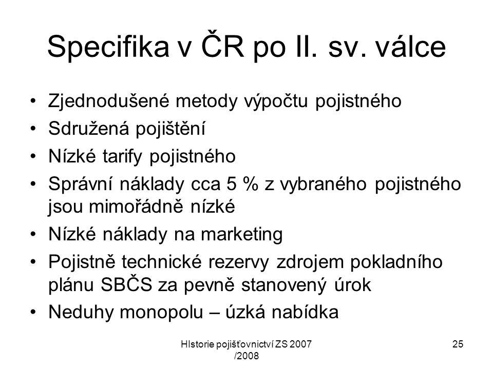 HIstorie pojišťovnictví ZS 2007 /2008 25 Specifika v ČR po II. sv. válce Zjednodušené metody výpočtu pojistného Sdružená pojištění Nízké tarify pojist