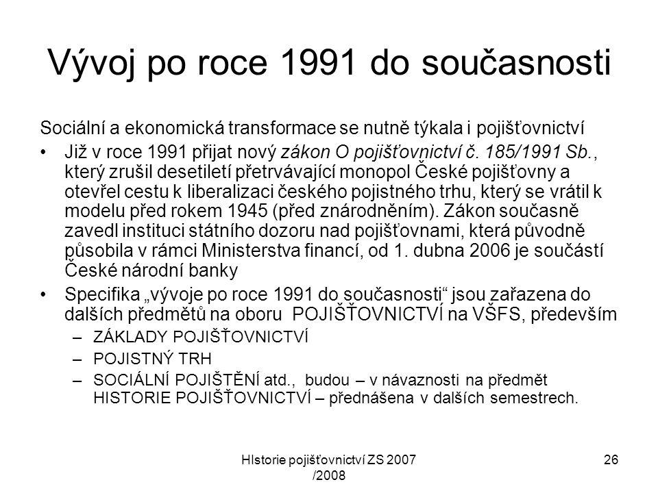 HIstorie pojišťovnictví ZS 2007 /2008 26 Vývoj po roce 1991 do současnosti Sociální a ekonomická transformace se nutně týkala i pojišťovnictví Již v r