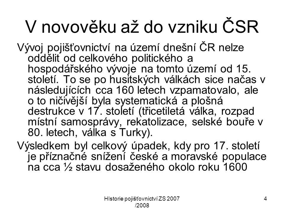 HIstorie pojišťovnictví ZS 2007 /2008 4 V novověku až do vzniku ČSR Vývoj pojišťovnictví na území dnešní ČR nelze oddělit od celkového politického a h