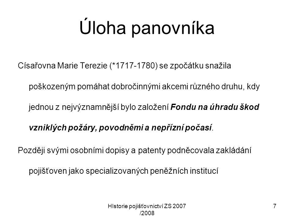 HIstorie pojišťovnictví ZS 2007 /2008 8 První pojišťovací instituce 1777 Pojišťovna proti škodám z ohně na polních zásobách, nábytku, nářadí a dobytku v Brandýse nad Labem (jako vůbec první pojišťovací ústav na našem území)