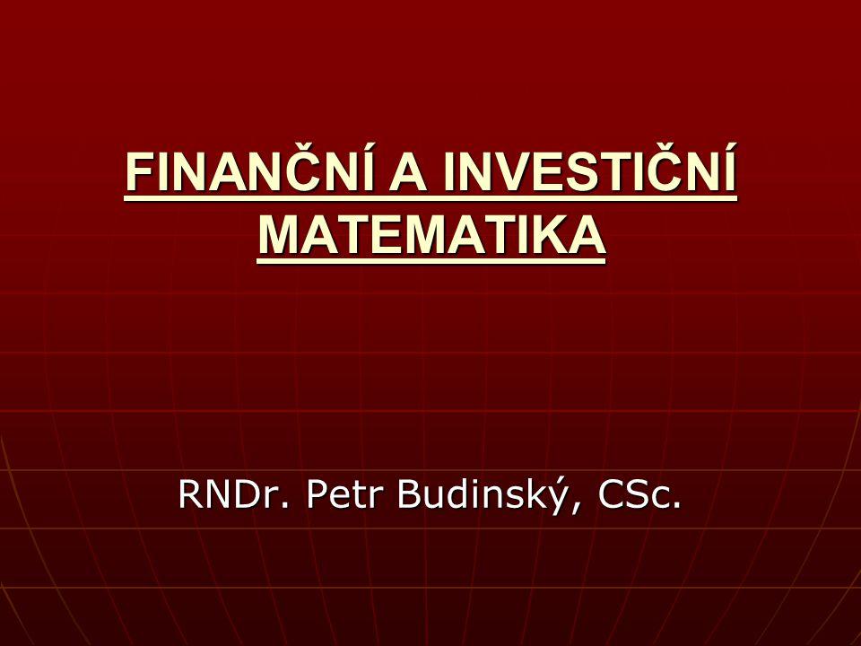 FINANČNÍ A INVESTIČNÍ MATEMATIKA RNDr. Petr Budinský, CSc.