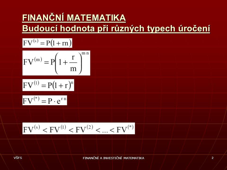 VŠFS FINANČNÍ A INVESTIČNÍ MATEMATIKA 2 FINANČNÍ MATEMATIKA Budoucí hodnota při různých typech úročení
