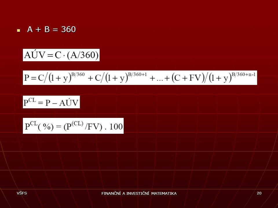 VŠFS FINANČNÍ A INVESTIČNÍ MATEMATIKA 20 A + B = 360 A + B = 360
