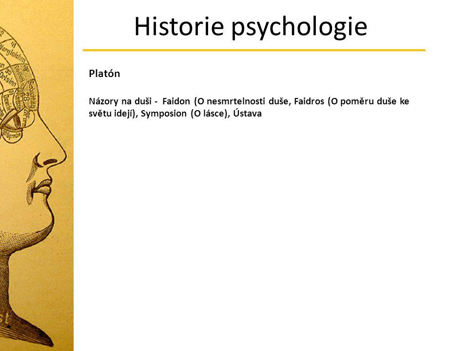 Historie psychologie Platón Názory na duši - Faidon (O nesmrtelnosti duše, Faidros (O poměru duše ke světu idejí), Symposion (O lásce), Ústava