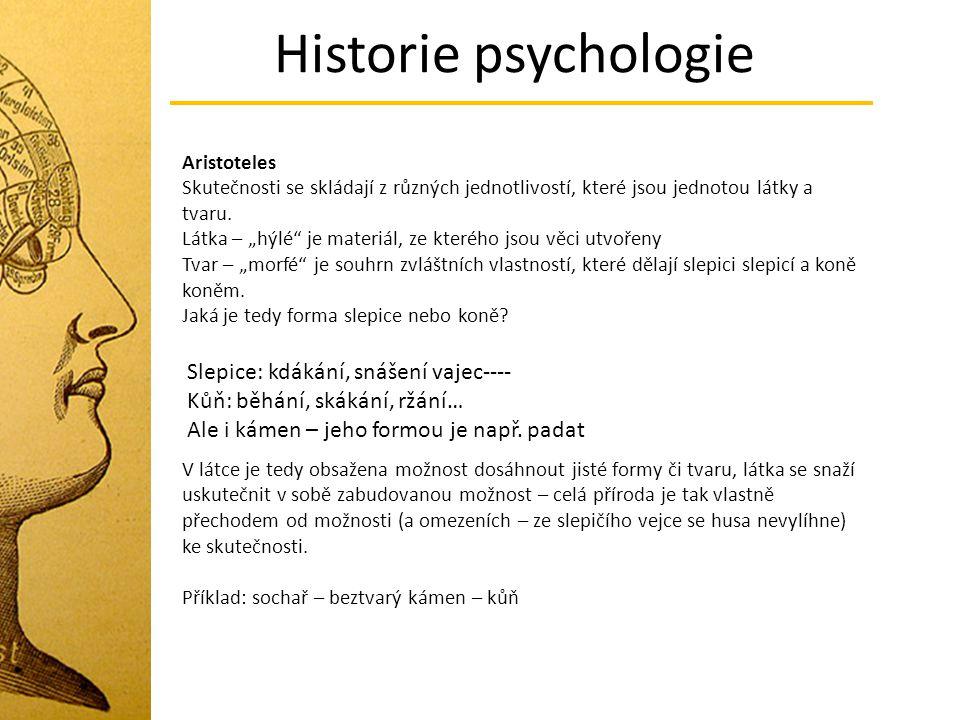 """Historie psychologie Aristoteles Skutečnosti se skládají z různých jednotlivostí, které jsou jednotou látky a tvaru. Látka – """"hýlé"""" je materiál, ze kt"""