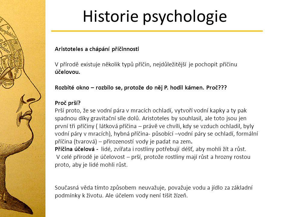 Historie psychologie Aristoteles a chápání příčinnosti V přírodě existuje několik typů příčin, nejdůležitější je pochopit příčinu účelovou. Rozbité ok