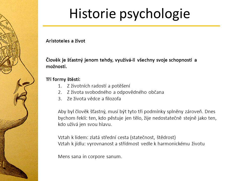Historie psychologie Aristoteles a život Člověk je šťastný jenom tehdy, využívá-li všechny svoje schopnosti a možnosti. Tři formy štěstí: 1.Z životníc