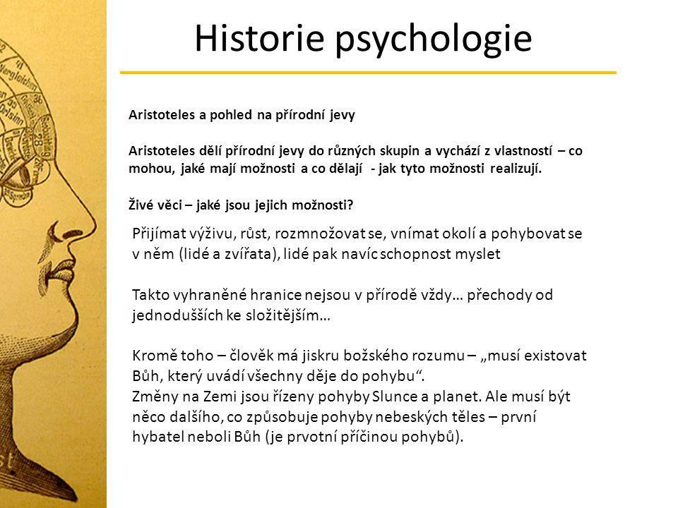 Historie psychologie Aristoteles a pohled na přírodní jevy Aristoteles dělí přírodní jevy do různých skupin a vychází z vlastností – co mohou, jaké ma