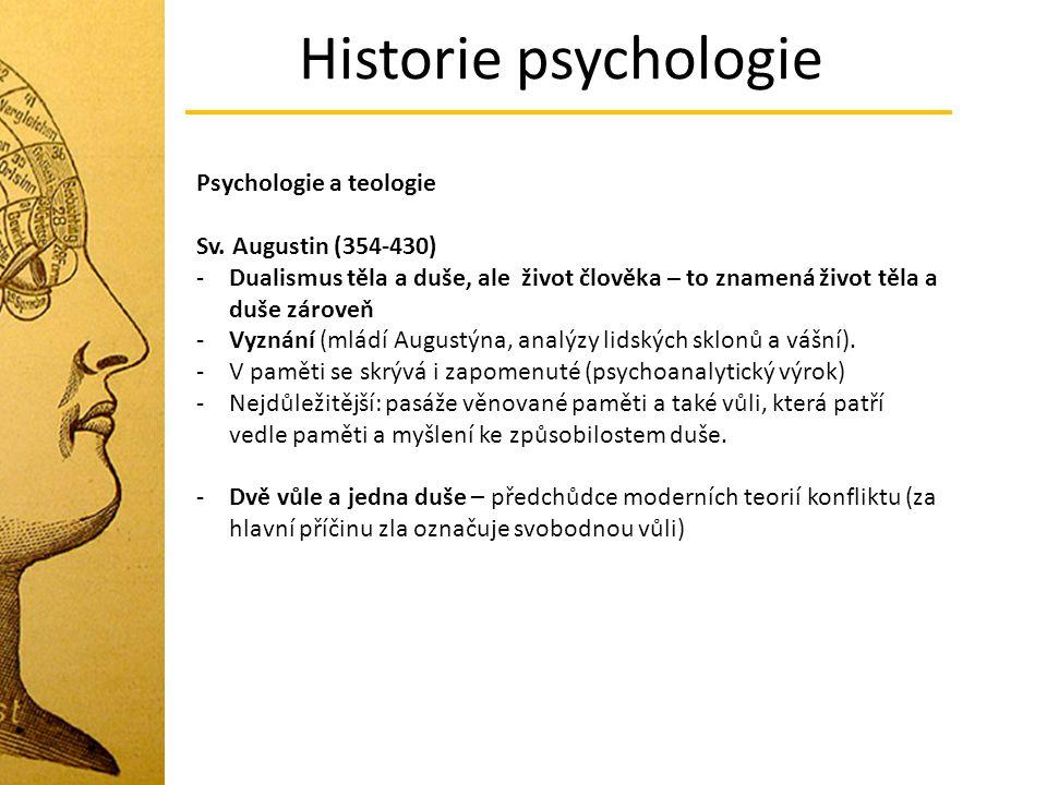 Historie psychologie Psychologie a teologie Sv. Augustin (354-430) -Dualismus těla a duše, ale život člověka – to znamená život těla a duše zároveň -V