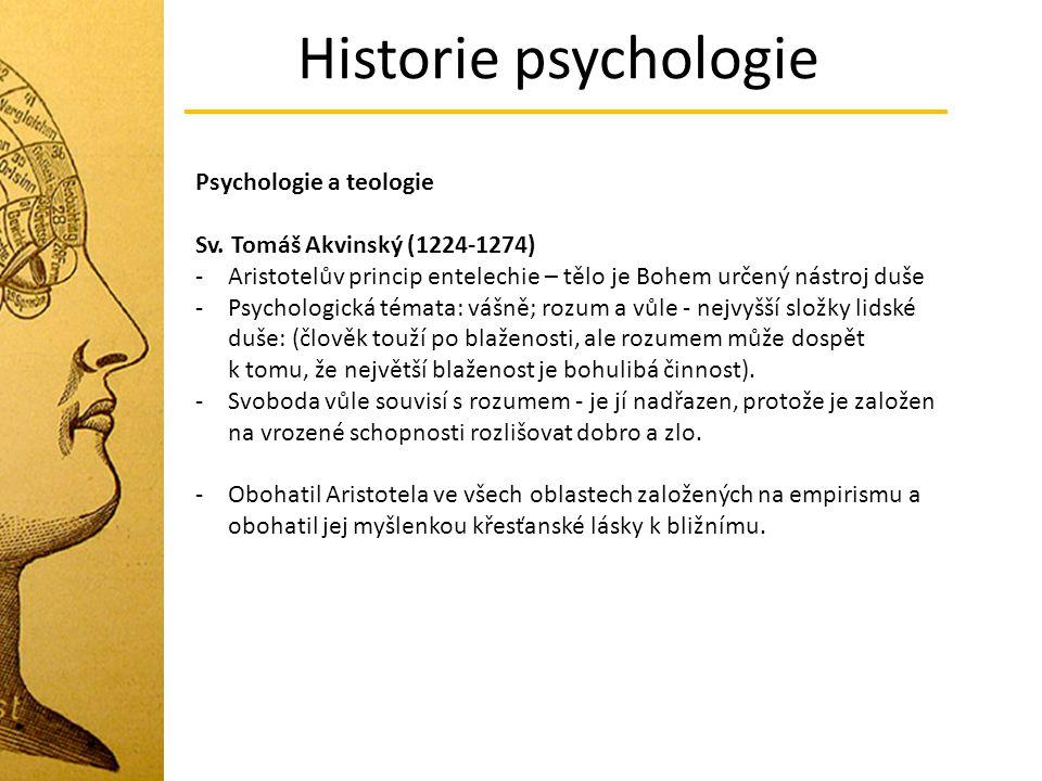 Historie psychologie Psychologie a teologie Sv. Tomáš Akvinský (1224-1274) -Aristotelův princip entelechie – tělo je Bohem určený nástroj duše -Psycho