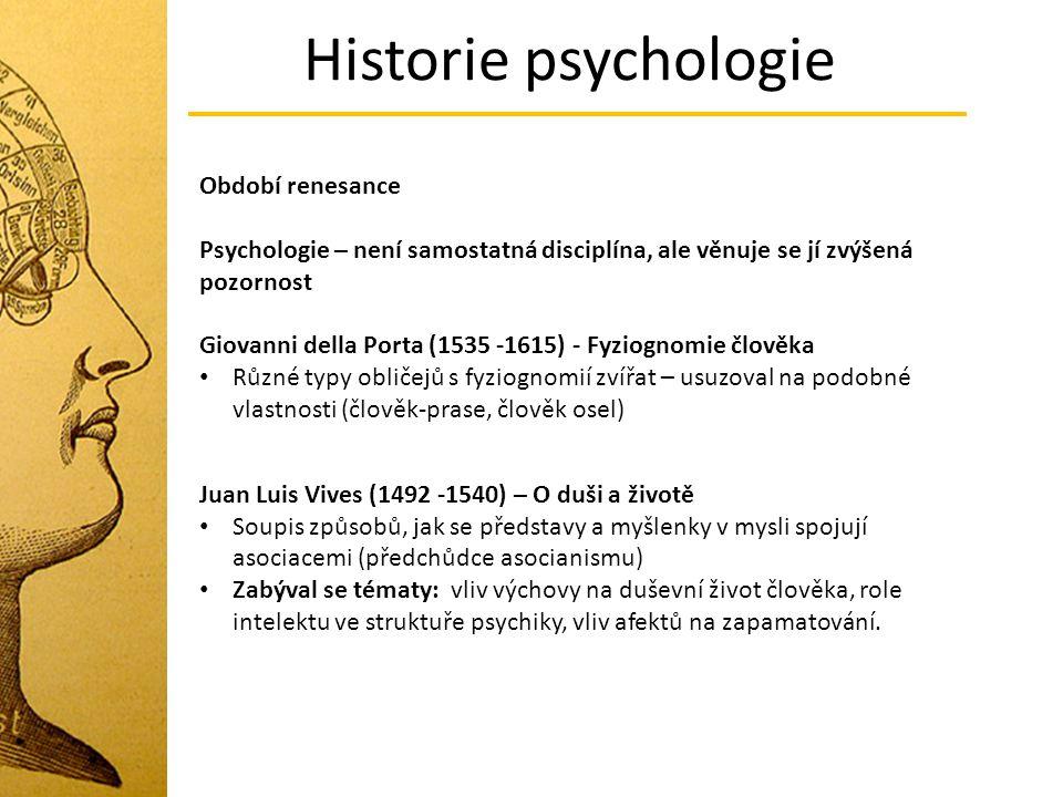 Historie psychologie Období renesance Psychologie – není samostatná disciplína, ale věnuje se jí zvýšená pozornost Giovanni della Porta (1535 -1615) -