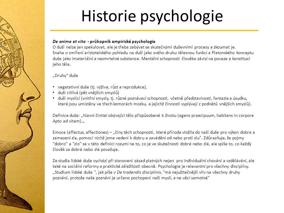 Historie psychologie De anima et vita - průkopník empirické psychologie O duši nelze jen spekulovat, ale je třeba zabývat se skutečnými duševními proc