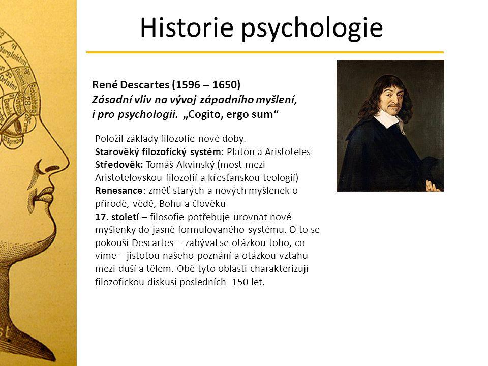 """Historie psychologie René Descartes (1596 – 1650) Zásadní vliv na vývoj západního myšlení, i pro psychologii. """"Cogito, ergo sum"""" Položil základy filoz"""