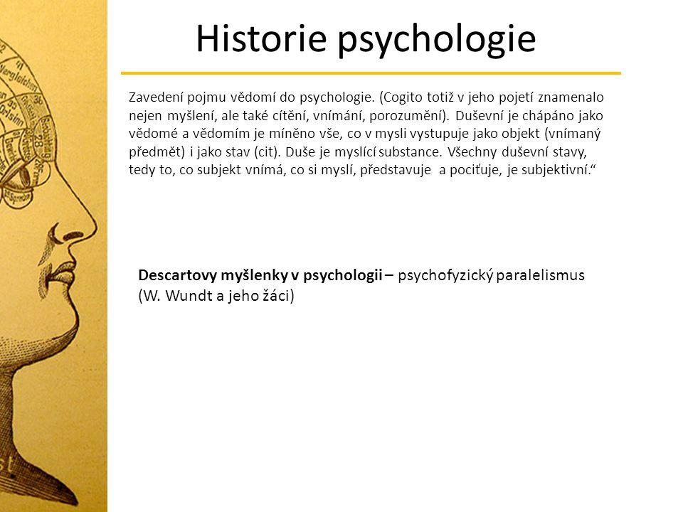 Historie psychologie Zavedení pojmu vědomí do psychologie. (Cogito totiž v jeho pojetí znamenalo nejen myšlení, ale také cítění, vnímání, porozumění).