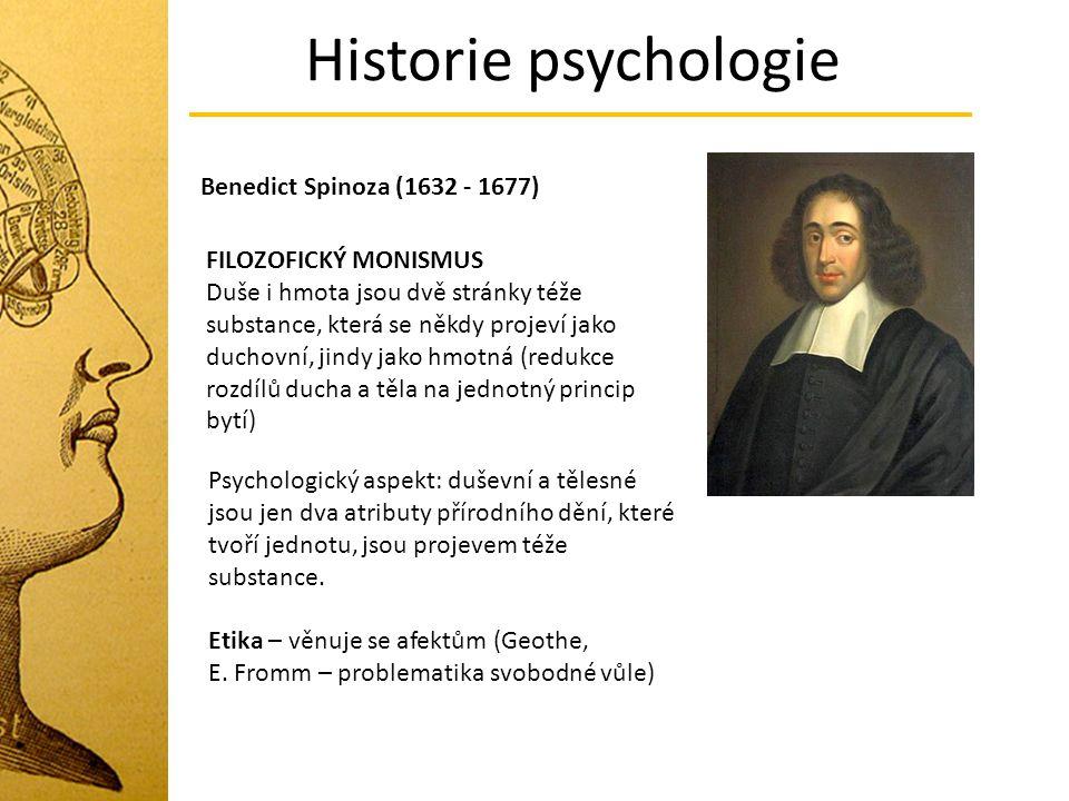 Historie psychologie Benedict Spinoza (1632 - 1677) FILOZOFICKÝ MONISMUS Duše i hmota jsou dvě stránky téže substance, která se někdy projeví jako duc