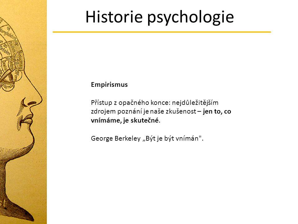 Historie psychologie Empirismus Přístup z opačného konce: nejdůležitějším zdrojem poznání je naše zkušenost – jen to, co vnímáme, je skutečné. George