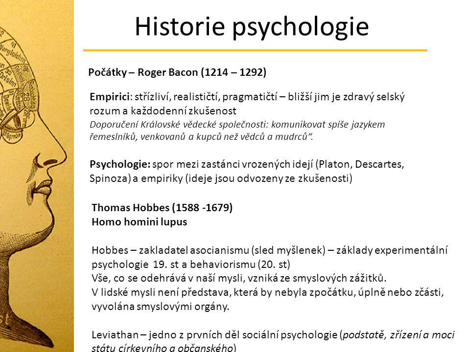 Historie psychologie Počátky – Roger Bacon (1214 – 1292) Empirici: střízliví, realističtí, pragmatičtí – bližší jim je zdravý selský rozum a každodenn