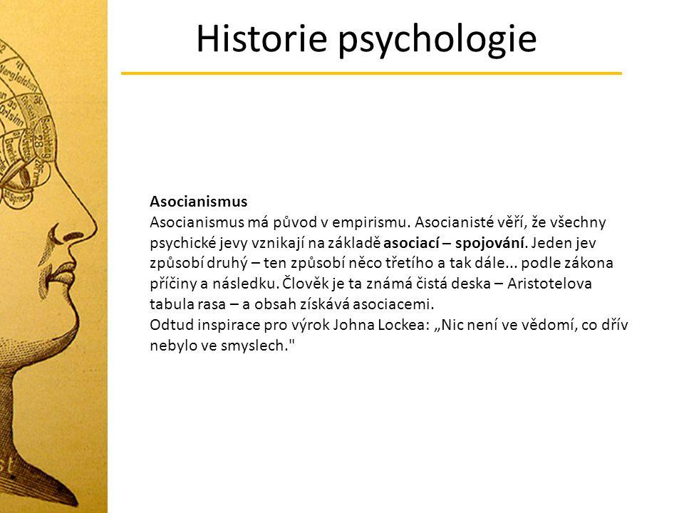 Historie psychologie Asocianismus Asocianismus má původ v empirismu. Asocianisté věří, že všechny psychické jevy vznikají na základě asociací – spojov