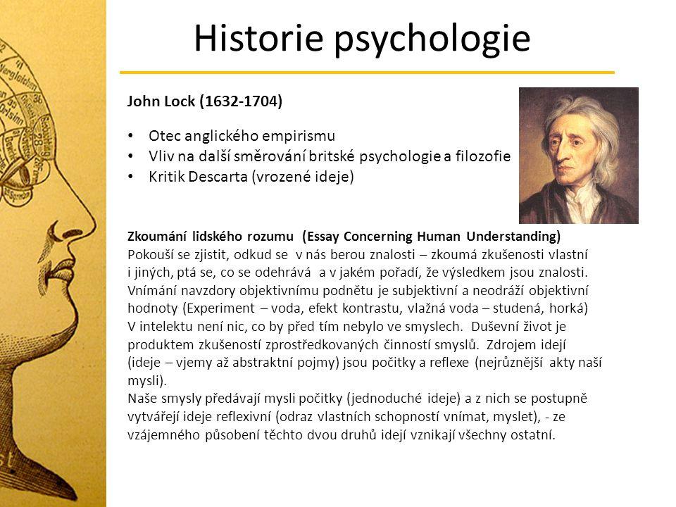 Historie psychologie John Lock (1632-1704) Otec anglického empirismu Vliv na další směrování britské psychologie a filozofie Kritik Descarta (vrozené