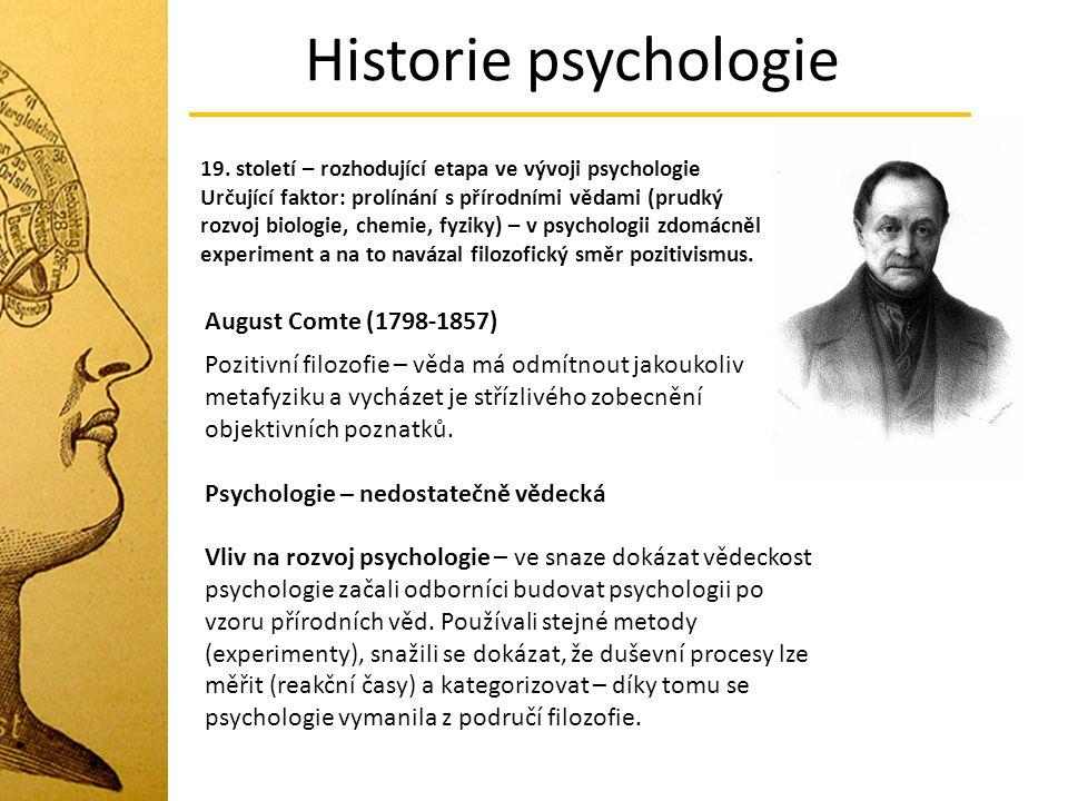 Historie psychologie 19. století – rozhodující etapa ve vývoji psychologie Určující faktor: prolínání s přírodními vědami (prudký rozvoj biologie, che
